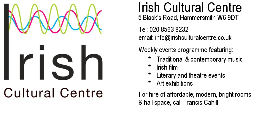 Irish Cultural Centre, Black's Road, Hammersmith.  Weekly events.
